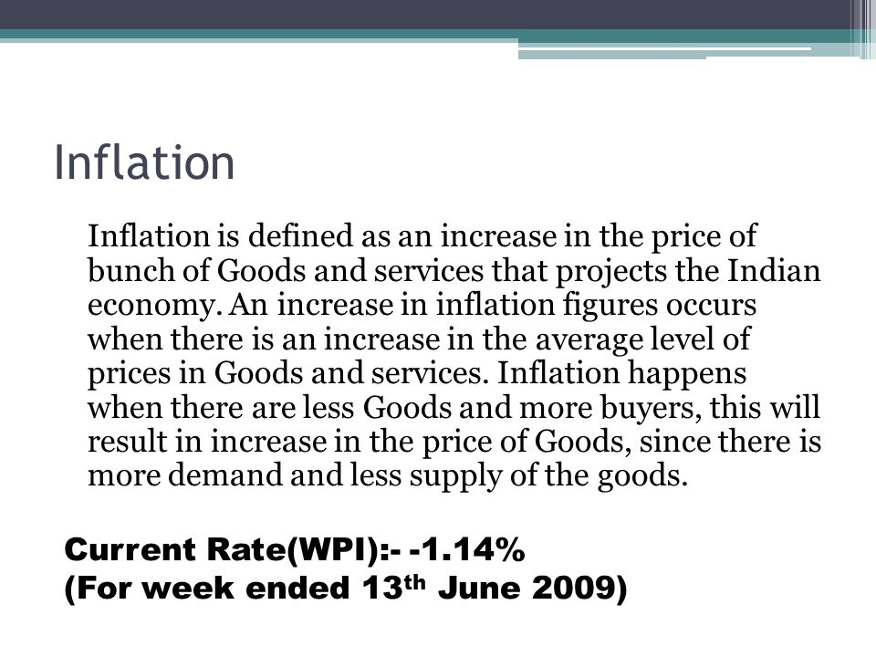 Inflation Inflation is defined as an increase in the price of bunch of Goods and services that projects the Indian economy.