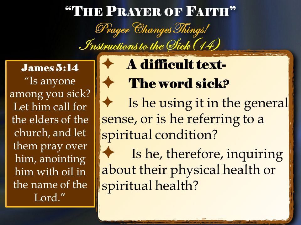 Instructions to the Sick(14) A difficult text- The word sick ? Is he using it in the general sense, or is he referring to a spiritual condition? Is he