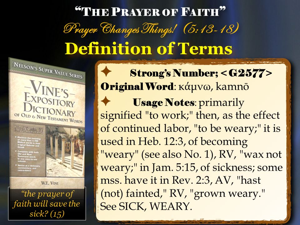Definition of Terms Strongs Number; Original Word : κ μνω, kamnō Usage Notes : primarily signified