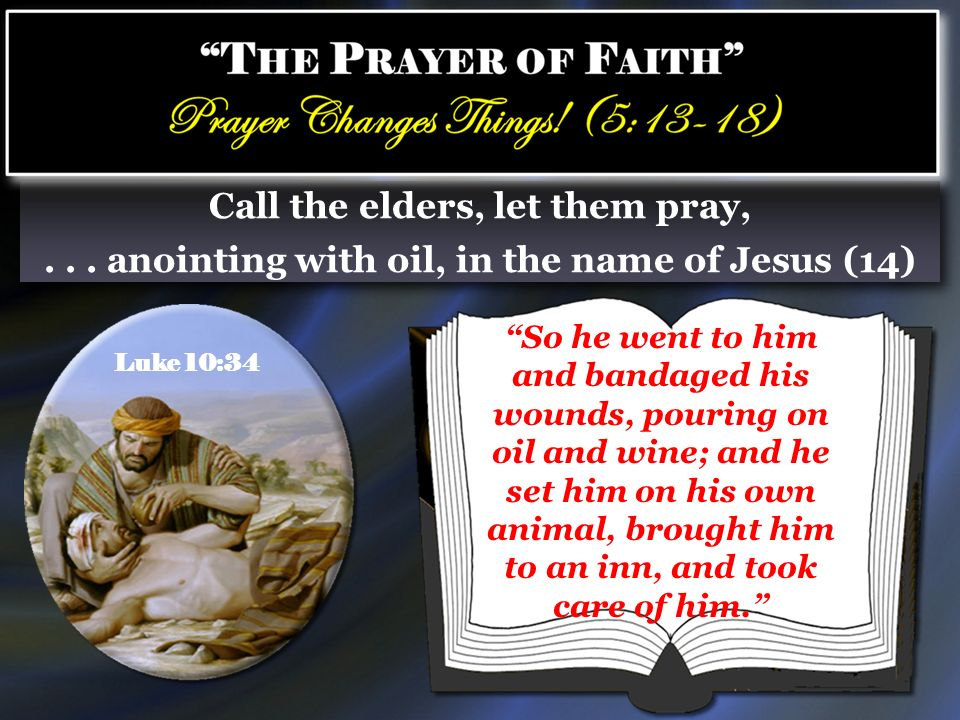 Call the elders, let them pray,... anointing with oil, in the name of Jesus (14) Call the elders, let them pray,... anointing with oil, in the name of