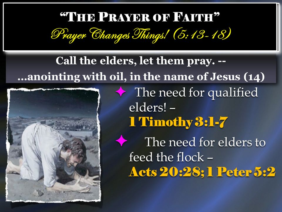 Call the elders, let them pray. -- …anointing with oil, in the name of Jesus (14) Call the elders, let them pray. -- …anointing with oil, in the name