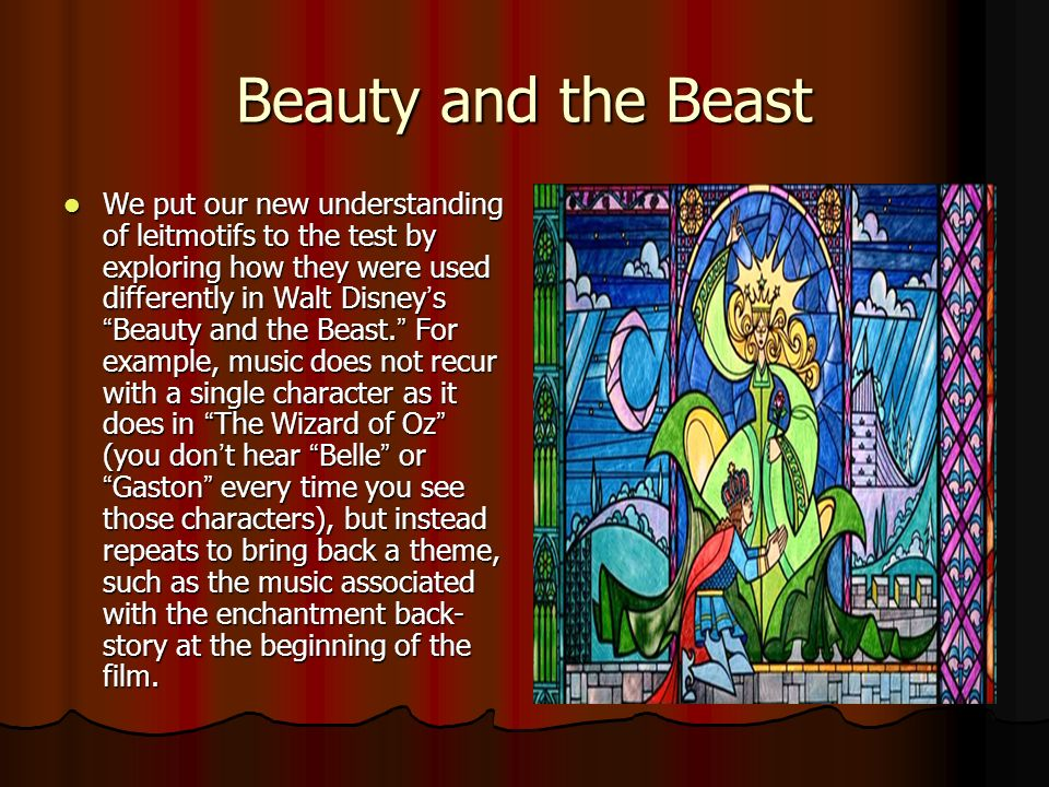 Beauty and the Beast We put our new understanding of leitmotifs to the test by exploring how they were used differently in Walt DisneysBeauty and the Beast.