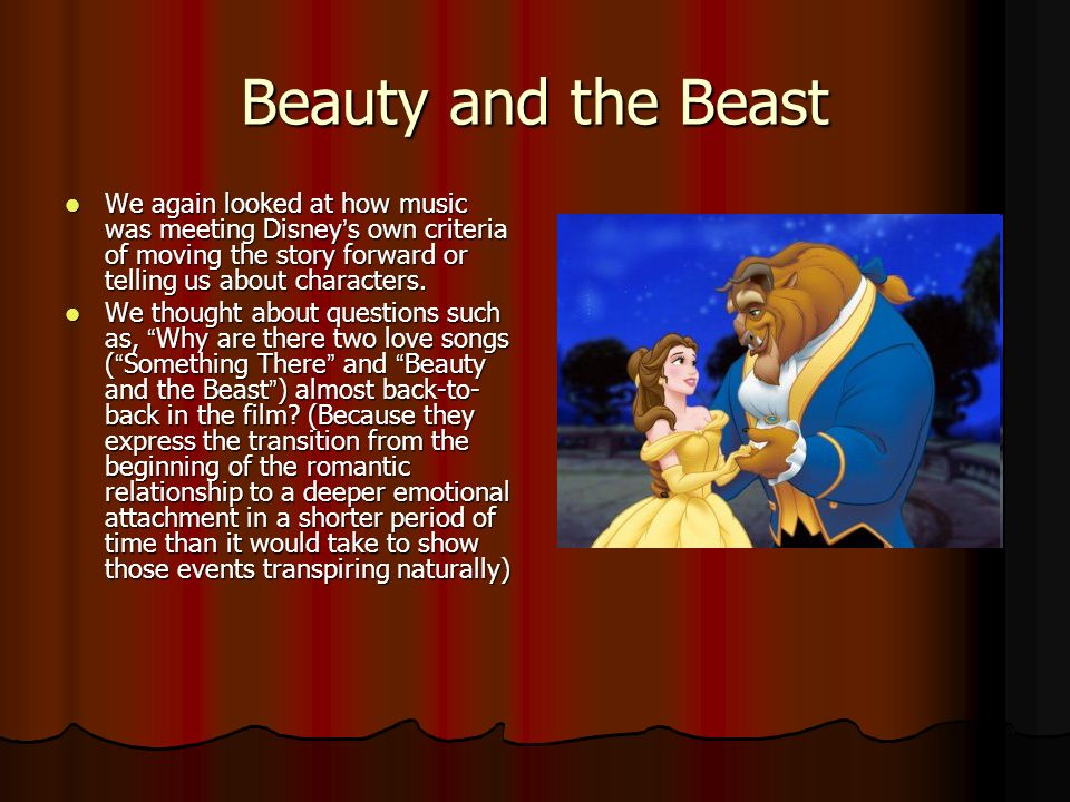 Beauty and the Beast We again looked at how music was meeting Disneys own criteria of moving the story forward or telling us about characters.
