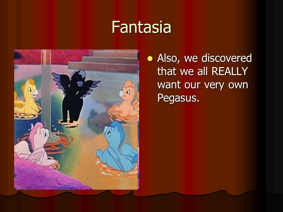 Fantasia Also, we discovered that we all REALLY want our very own Pegasus.
