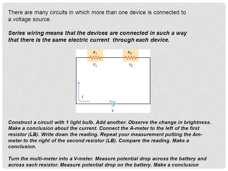 There are many circuits in which more than one device is connected to a voltage source. Series wiring means that the devices are connected in such a w