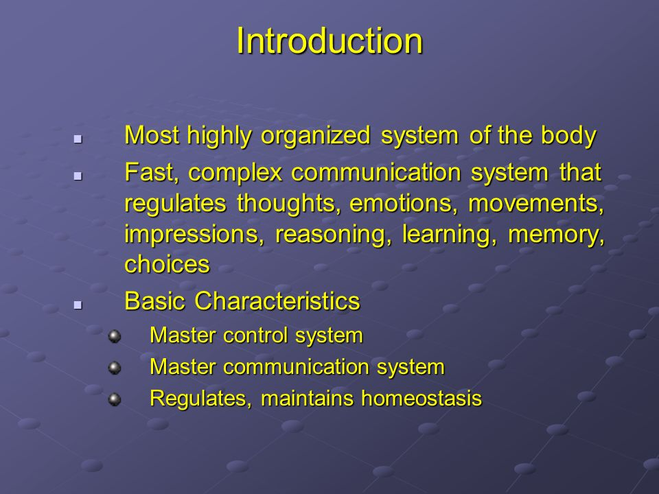 Introduction Most highly organized system of the body Most highly organized system of the body Fast, complex communication system that regulates thoug
