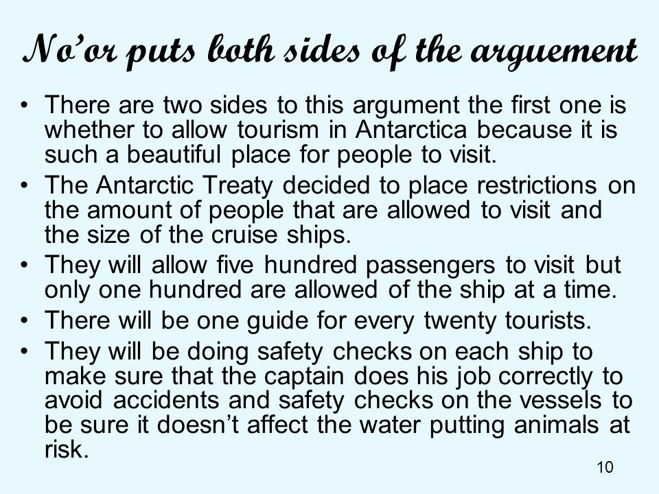 10 Noor puts both sides of the arguement There are two sides to this argument the first one is whether to allow tourism in Antarctica because it is su