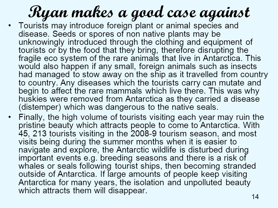 14 Ryan makes a good case against Tourists may introduce foreign plant or animal species and disease. Seeds or spores of non native plants may be unkn