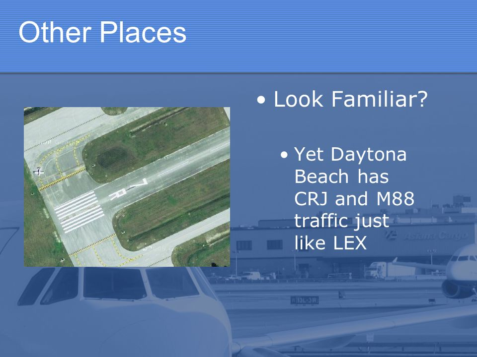 Other Places Look Familiar? Yet Daytona Beach has CRJ and M88 traffic just like LEX