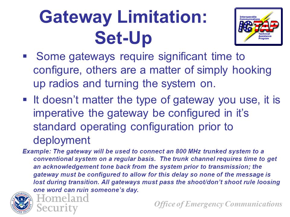 Office of Emergency Communications Some gateways require significant time to configure, others are a matter of simply hooking up radios and turning the system on.