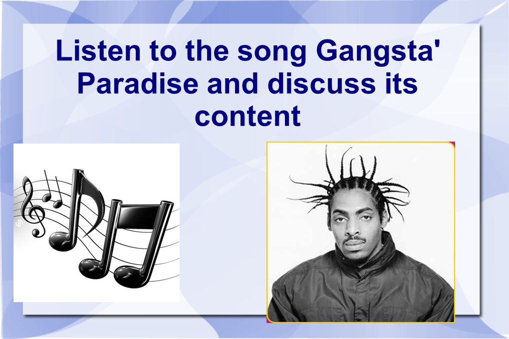 Listen to the song Gangsta' Paradise and discuss its content