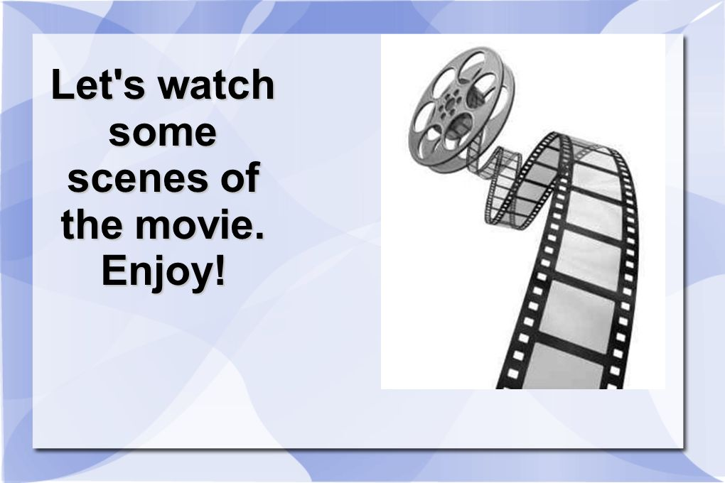 Let's watch some scenes of the movie. Enjoy!