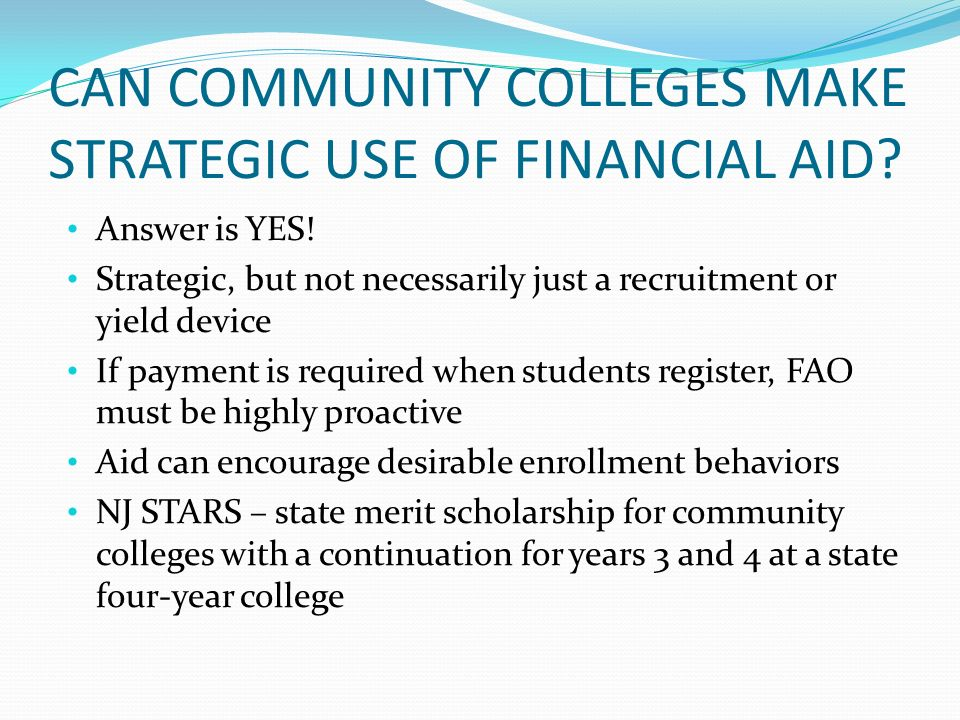 CAN COMMUNITY COLLEGES MAKE STRATEGIC USE OF FINANCIAL AID.