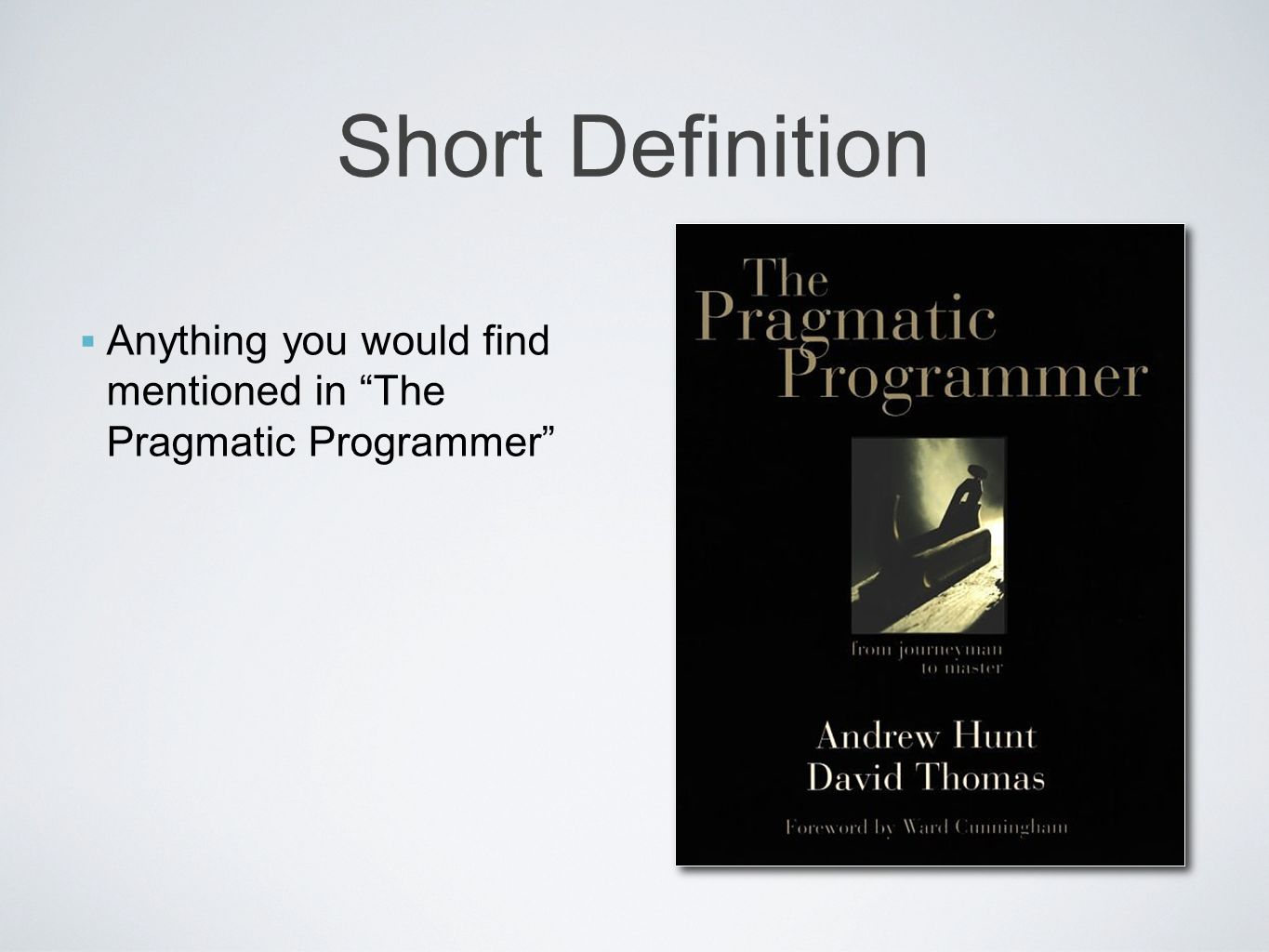 Short Definition Anything you would find mentioned in The Pragmatic Programmer