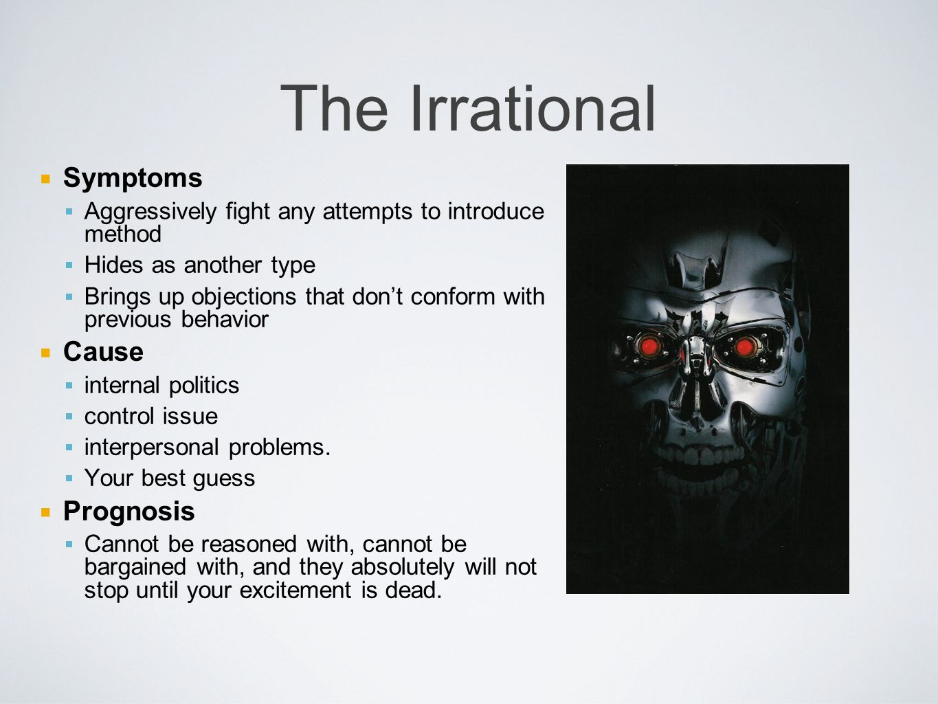 The Irrational Symptoms Aggressively fight any attempts to introduce method Hides as another type Brings up objections that dont conform with previous behavior Cause internal politics control issue interpersonal problems.