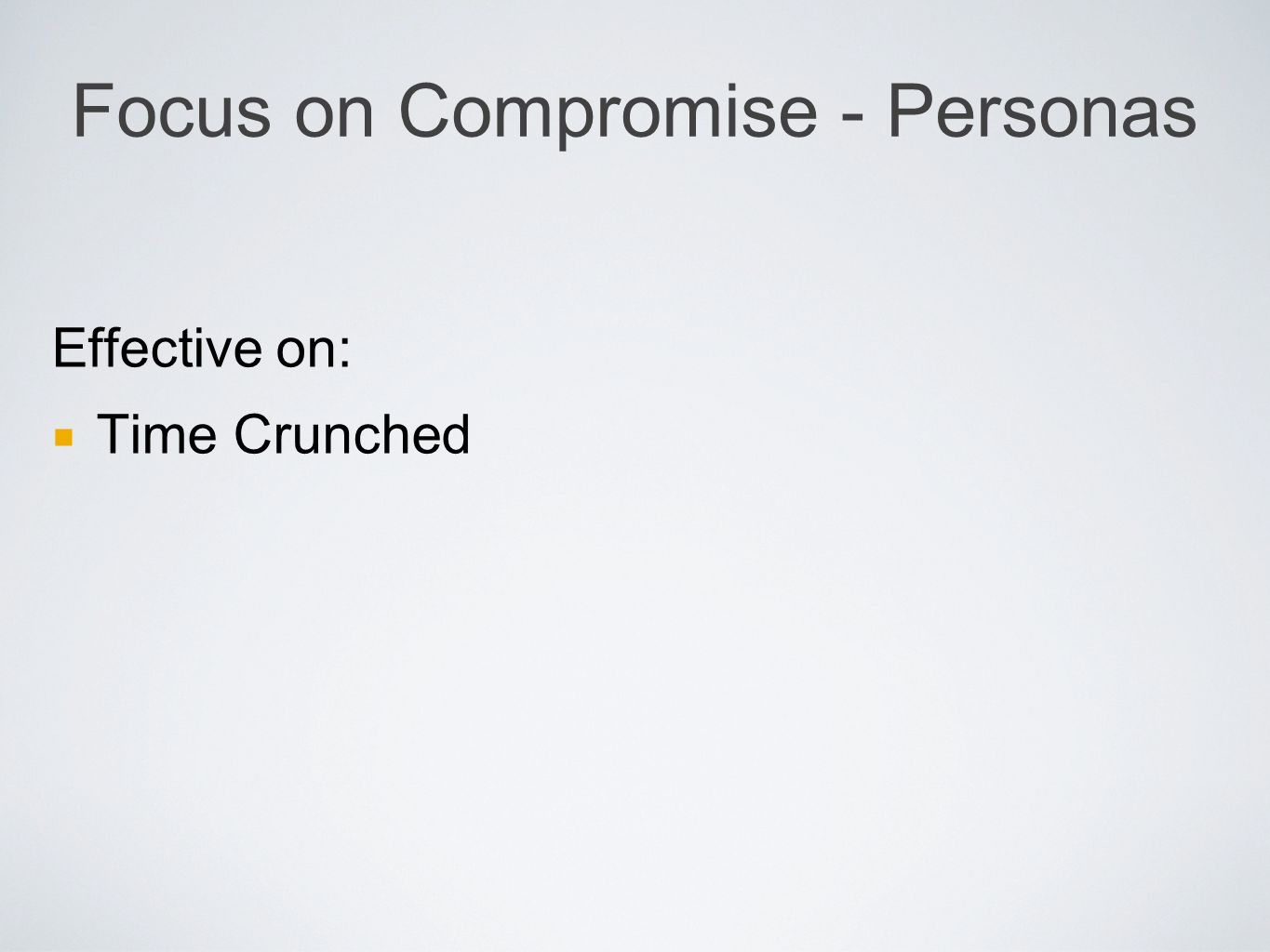 Focus on Compromise - Personas Effective on: Time Crunched