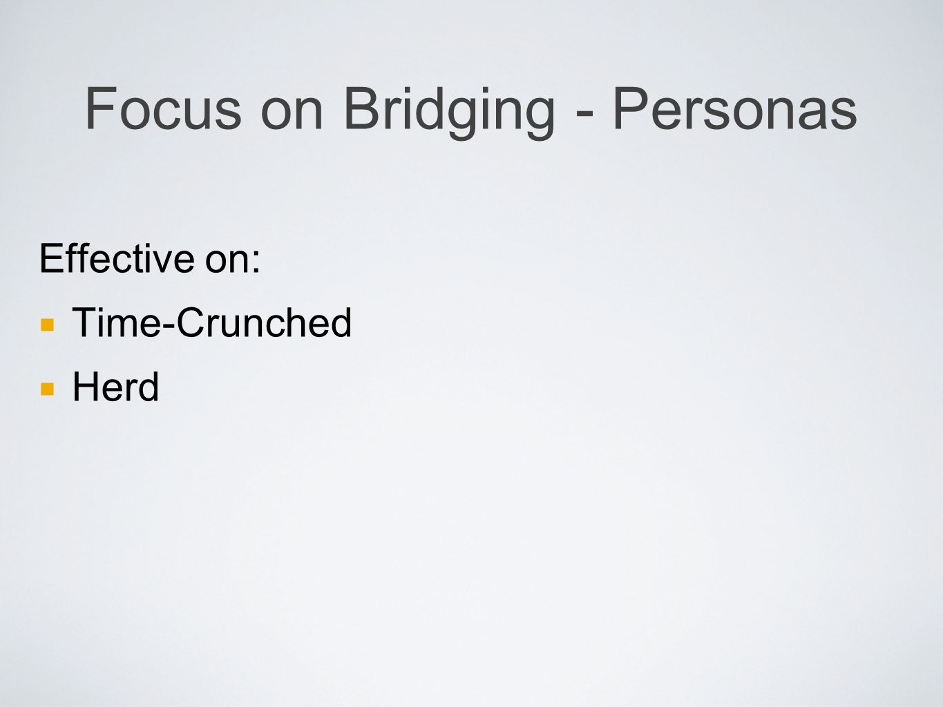 Focus on Bridging - Personas Effective on: Time-Crunched Herd