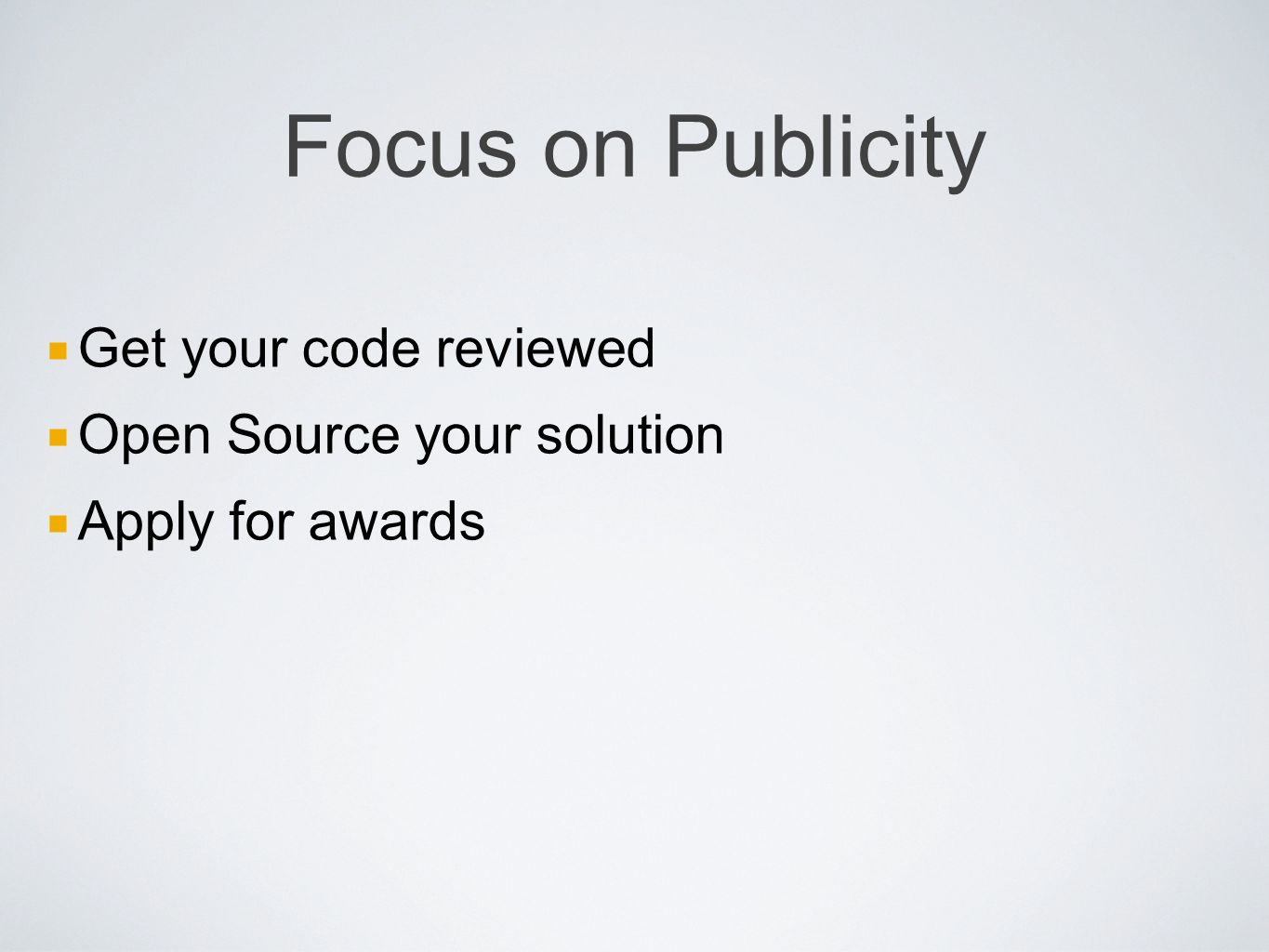 Focus on Publicity Get your code reviewed Open Source your solution Apply for awards