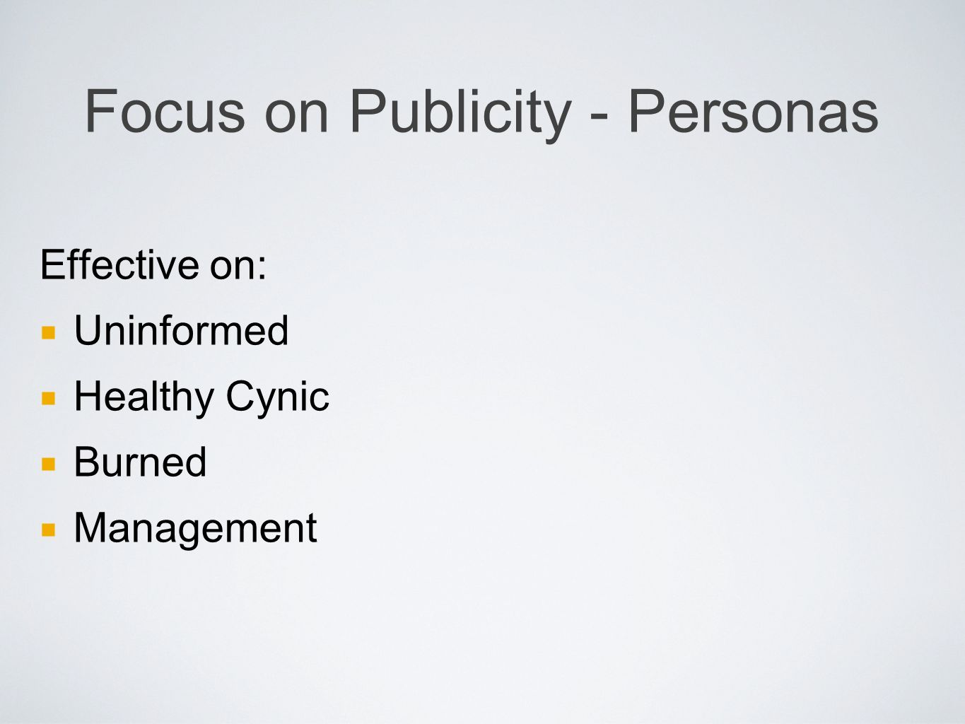 Focus on Publicity - Personas Effective on: Uninformed Healthy Cynic Burned Management