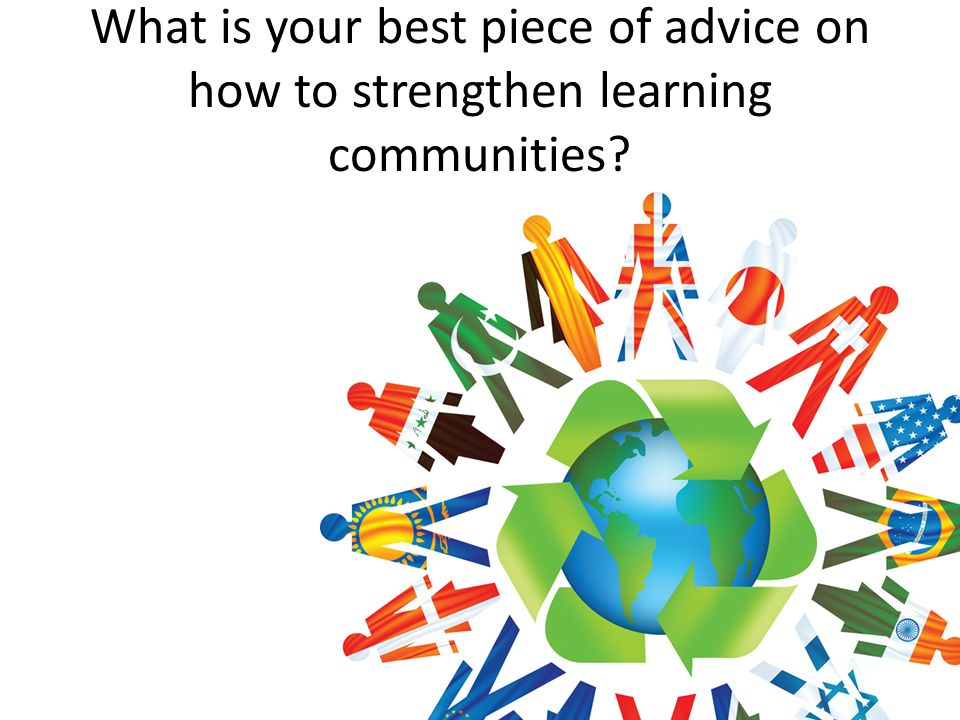 What is your best piece of advice on how to strengthen learning communities