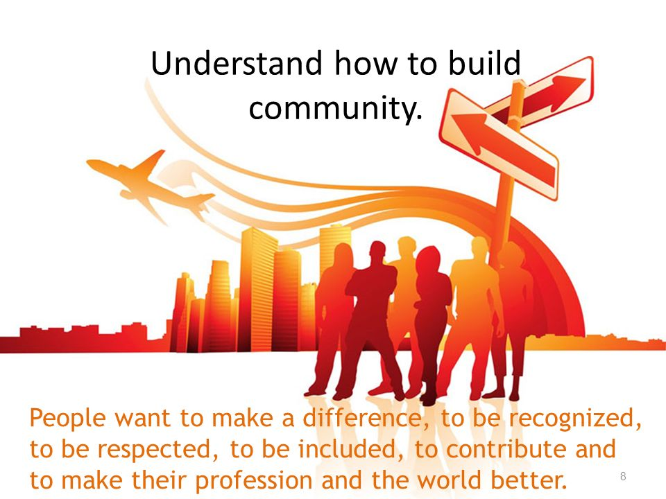 Understand how to build community.