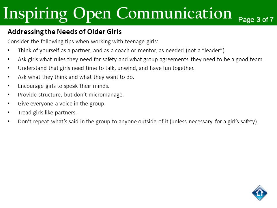 Inspiring Open Communication Page 3 of 7 Addressing the Needs of Older Girls Consider the following tips when working with teenage girls: Think of you