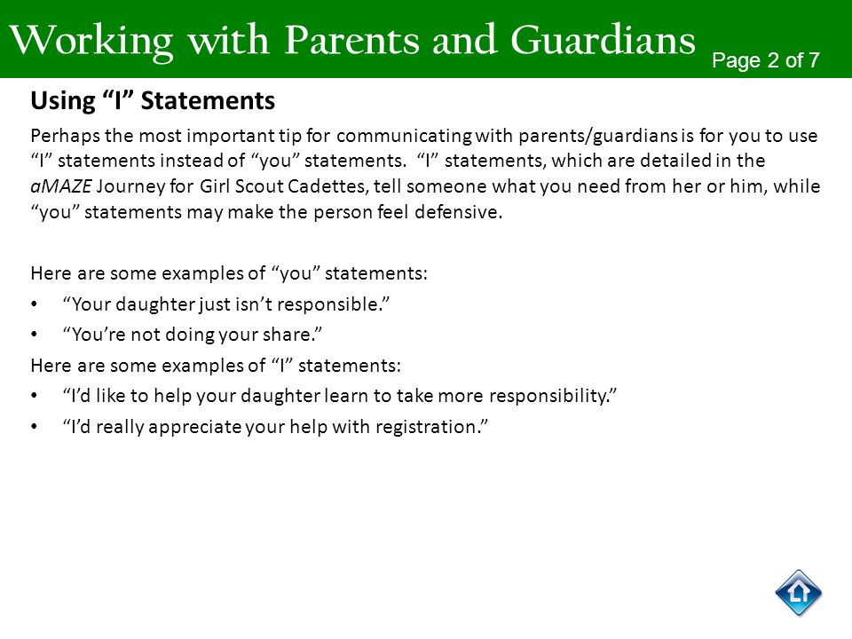 Working with Parents and Guardians Using I Statements Perhaps the most important tip for communicating with parents/guardians is for you to use I stat