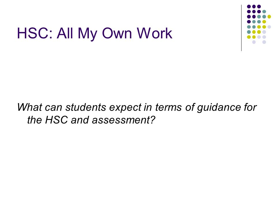 HSC: All My Own Work What can students expect in terms of guidance for the HSC and assessment