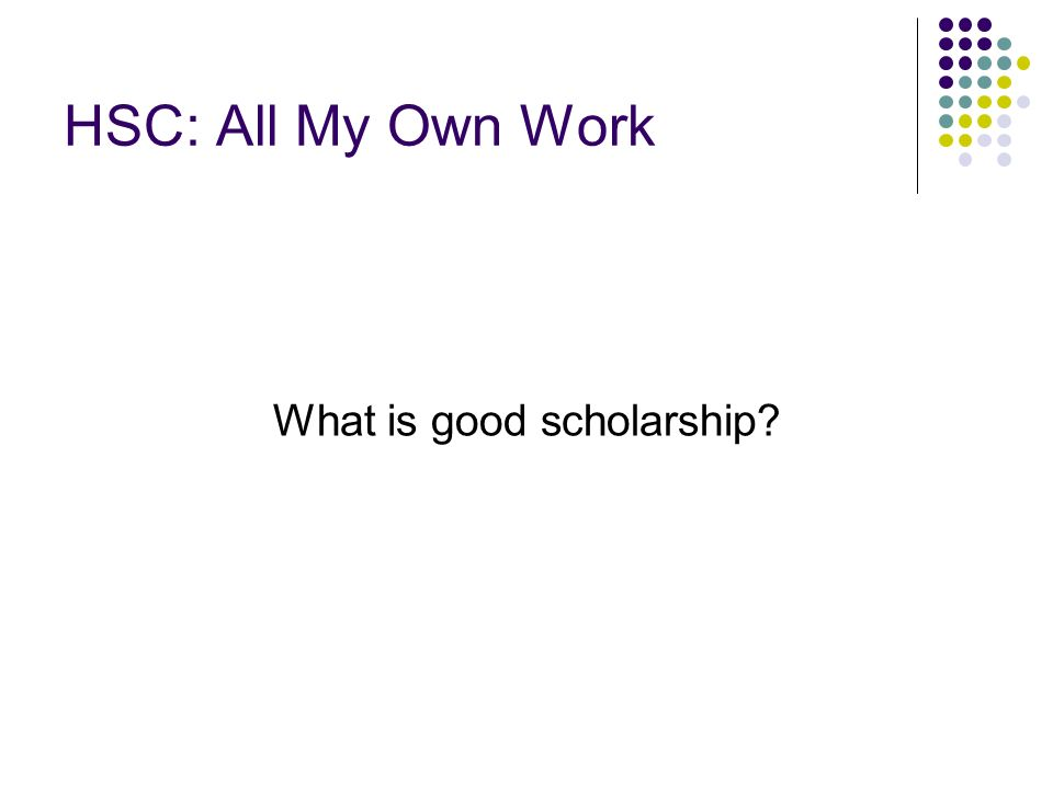 HSC: All My Own Work What is good scholarship