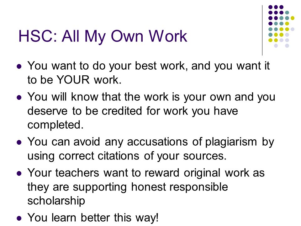 HSC: All My Own Work You want to do your best work, and you want it to be YOUR work.