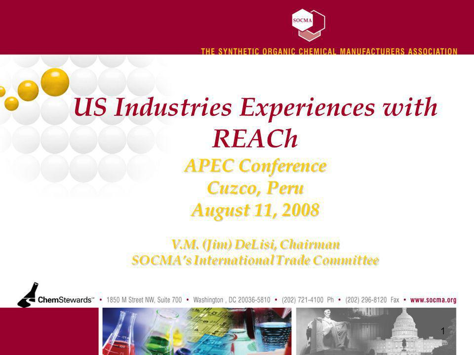 APEC Conference Cuzco, Peru August 11, 2008 V.M. (Jim) DeLisi, Chairman SOCMAs International Trade Committee US Industries Experiences with REACh APEC