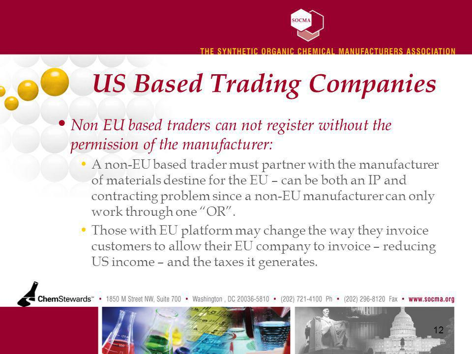 US Based Trading Companies Non EU based traders can not register without the permission of the manufacturer: A non-EU based trader must partner with the manufacturer of materials destine for the EU – can be both an IP and contracting problem since a non-EU manufacturer can only work through one OR.