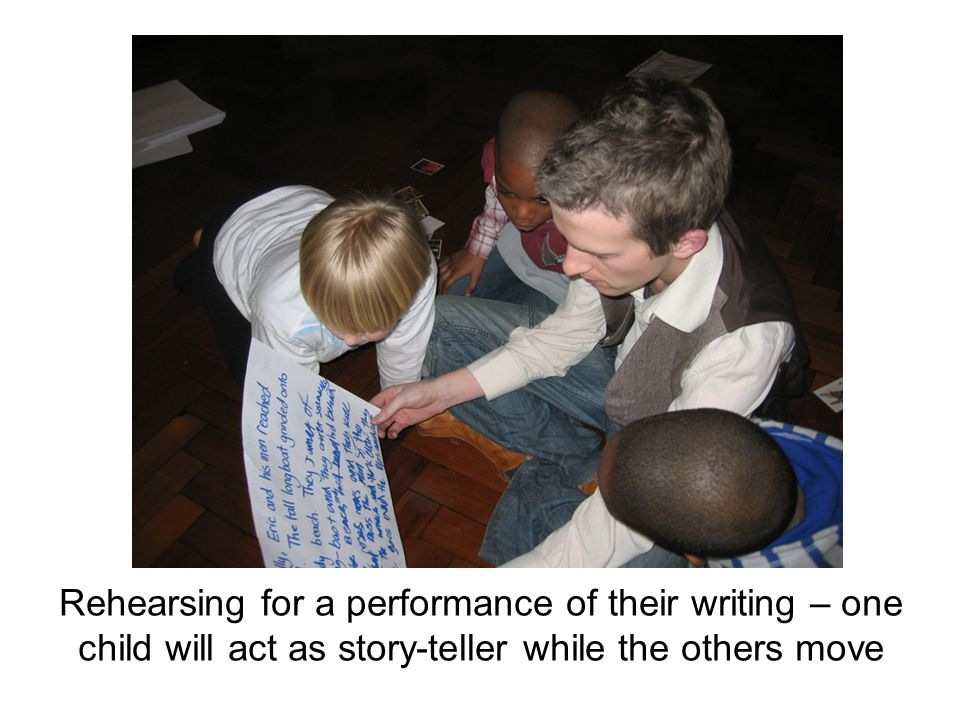 Rehearsing for a performance of their writing – one child will act as story-teller while the others move