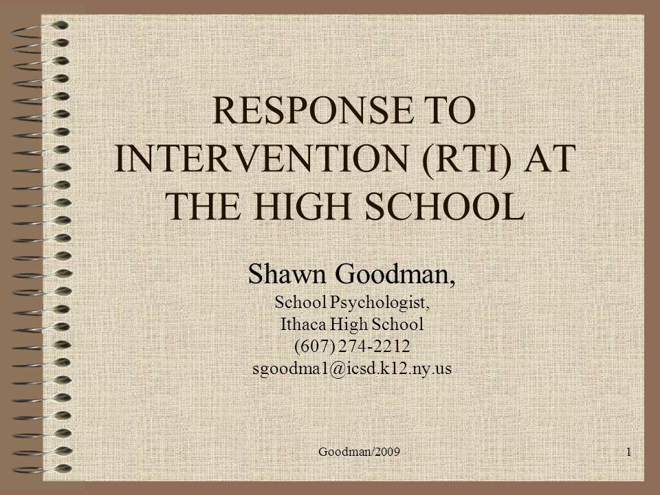 Goodman/200912 Compliance with Individuals with Disabilities Education Act (IDEA, 2004) Redefines Learning Disabilities to include students with low ability (IQ) and academic delays Encourages use of RTI (show that the student responds to scientific, research-based interventions…) Discourages use of traditional methods associated with poor validity (discrepancy testing)