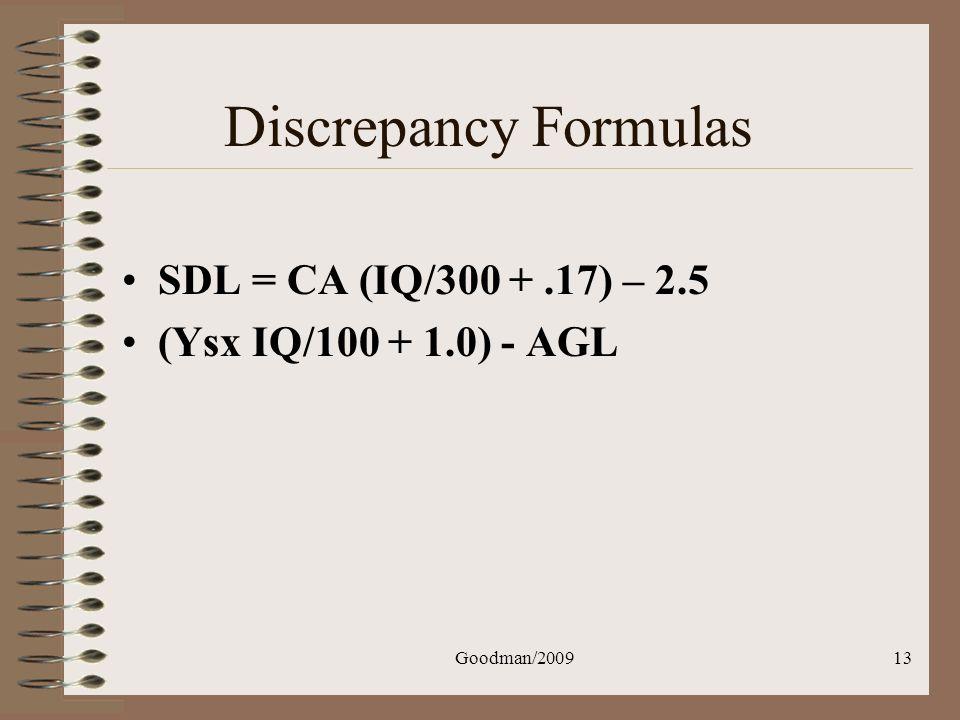 Goodman/200913 Discrepancy Formulas SDL = CA (IQ/300 +.17) – 2.5 (Ysx IQ/100 + 1.0) - AGL
