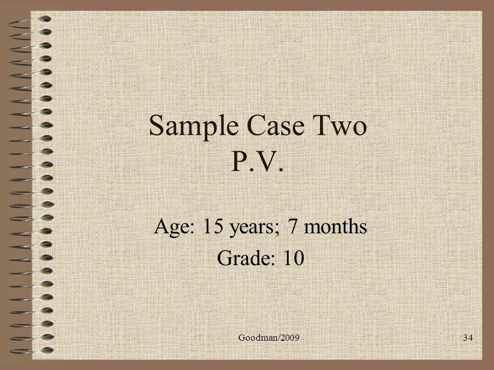 Goodman/200934 Sample Case Two P.V. Age: 15 years; 7 months Grade: 10