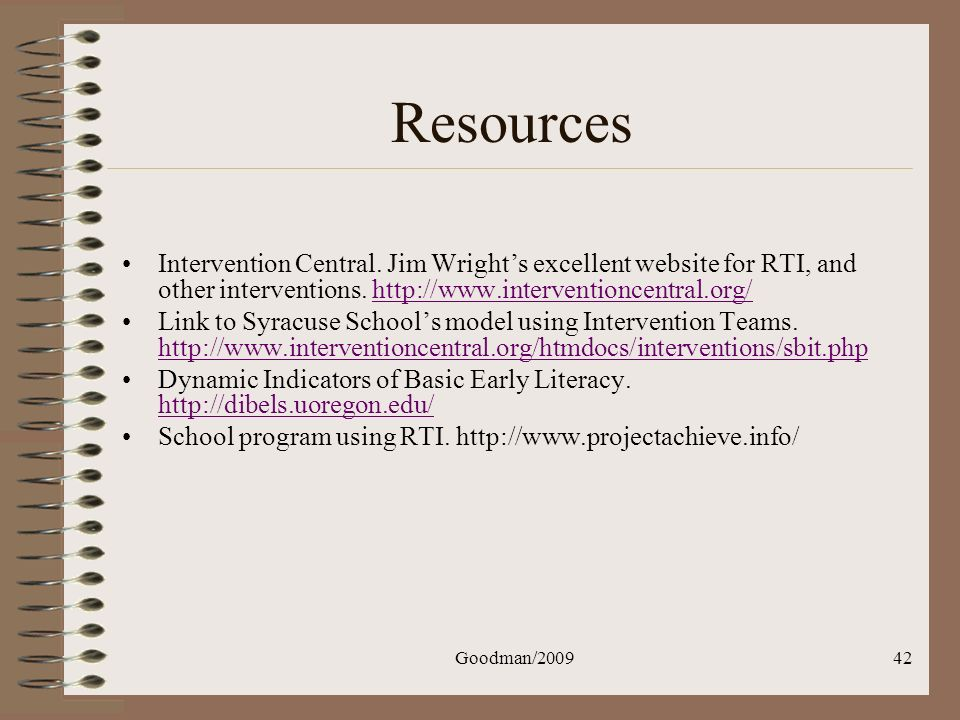 Goodman/200942 Resources Intervention Central. Jim Wrights excellent website for RTI, and other interventions. http://www.interventioncentral.org/http