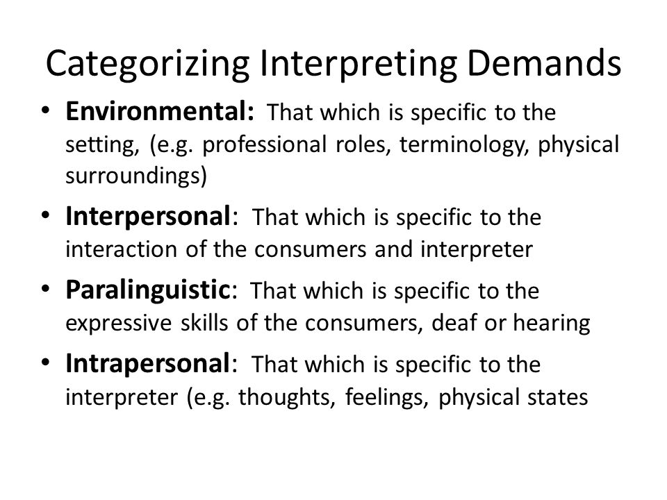 Categorizing Interpreting Demands Environmental: That which is specific to the setting, (e.g. professional roles, terminology, physical surroundings)
