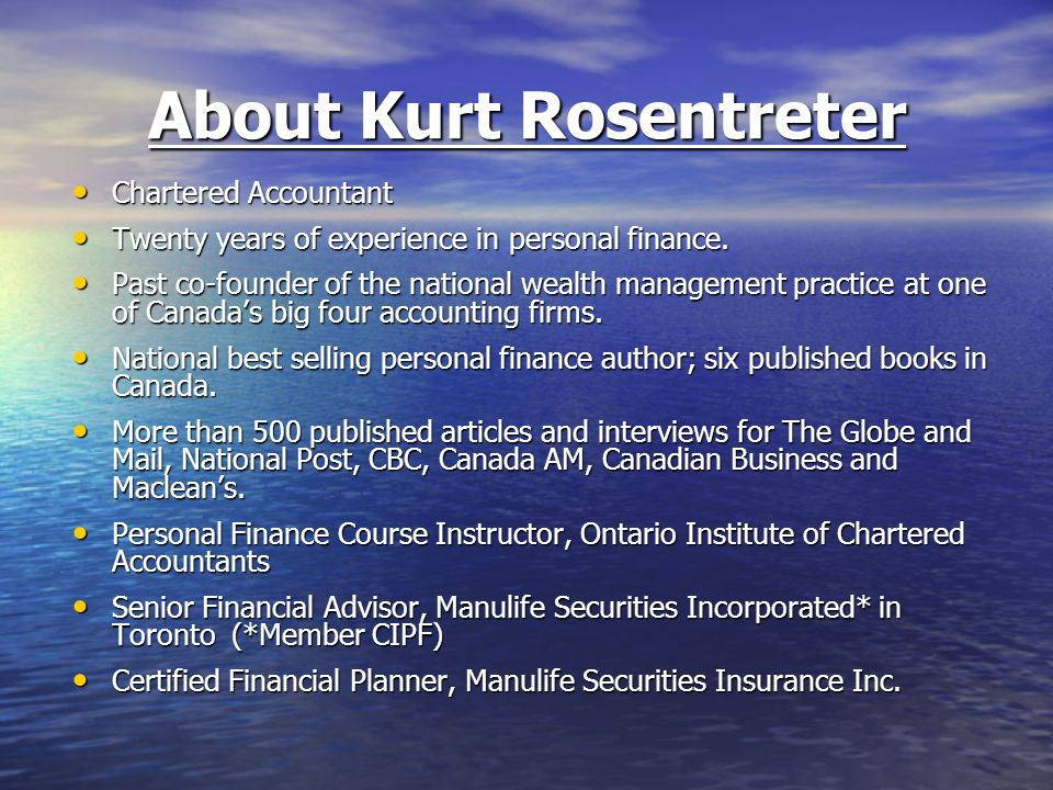 About Kurt Rosentreter Chartered Accountant Chartered Accountant Twenty years of experience in personal finance. Twenty years of experience in persona