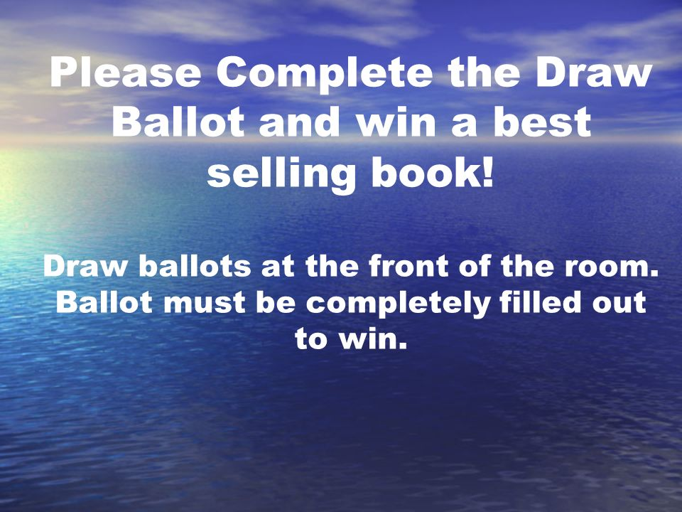 Please Complete the Draw Ballot and win a best selling book! Draw ballots at the front of the room. Ballot must be completely filled out to win.
