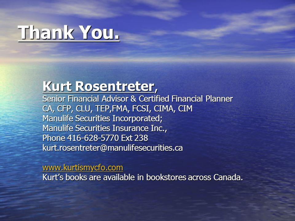 Thank You. Kurt Rosentreter, Senior Financial Advisor & Certified Financial Planner CA, CFP, CLU, TEP,FMA, FCSI, CIMA, CIM Manulife Securities Incorpo