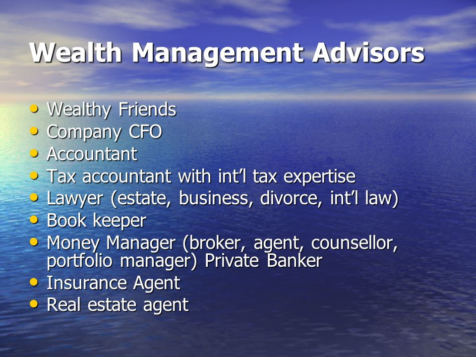 Wealth Management Fees Four types: Four types: –Hourly rate or flat fee –Investment advisory fees –Investment commissions –Investment custody –Insurance commissions –Fewer: petty administration fees (e.g.