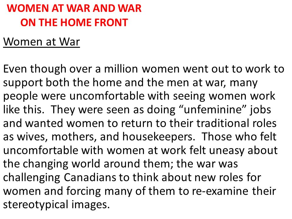 WOMEN AT WAR AND WAR ON THE HOME FRONT Women at War Even though over a million women went out to work to support both the home and the men at war, man