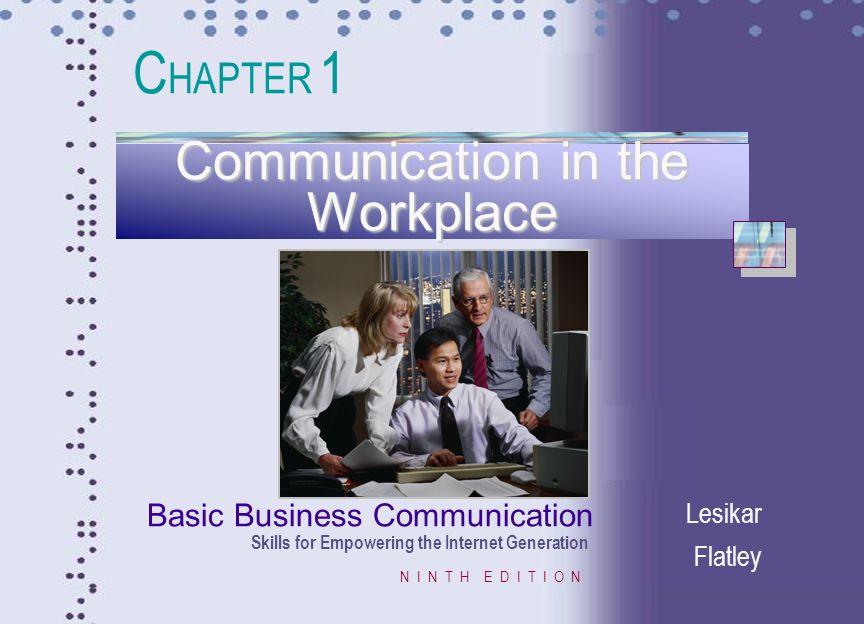 Basic Business Communication Skills for Empowering the Internet Generation N I N T H E D I T I O N Lesikar Flatley Communication in the Workplace C HA