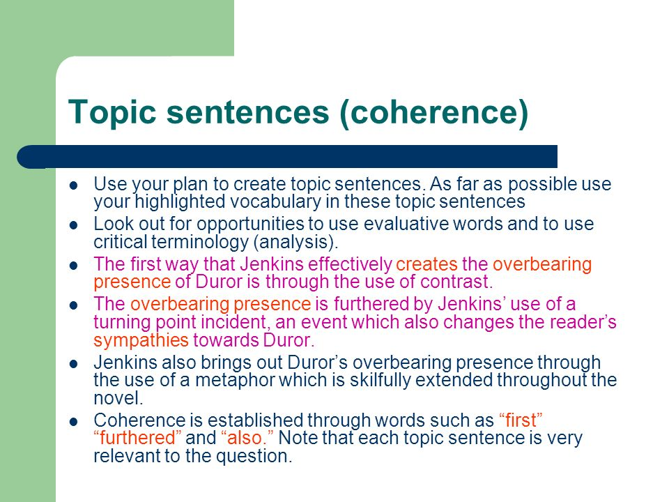 Topic sentences (coherence) Use your plan to create topic sentences. As far as possible use your highlighted vocabulary in these topic sentences Look