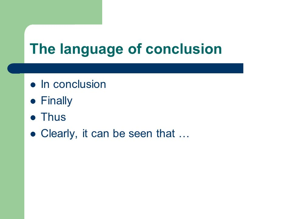 The language of conclusion In conclusion Finally Thus Clearly, it can be seen that …