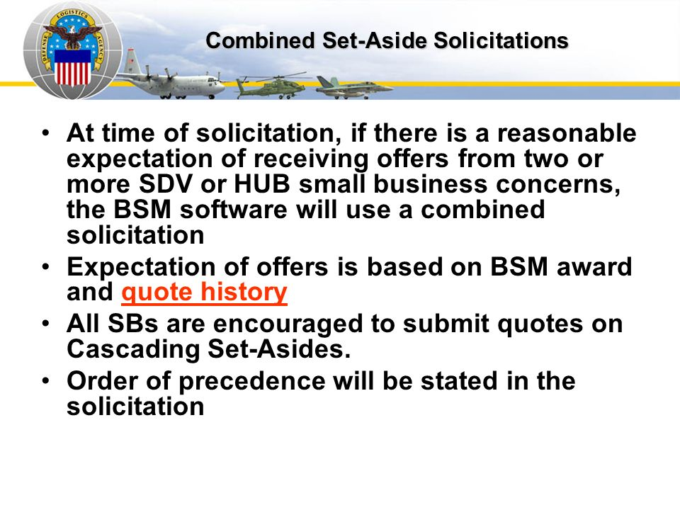 Combined SA Solicitation At time of solicitation, if there is a reasonable expectation of receiving offers from two or more SDV or HUB small business