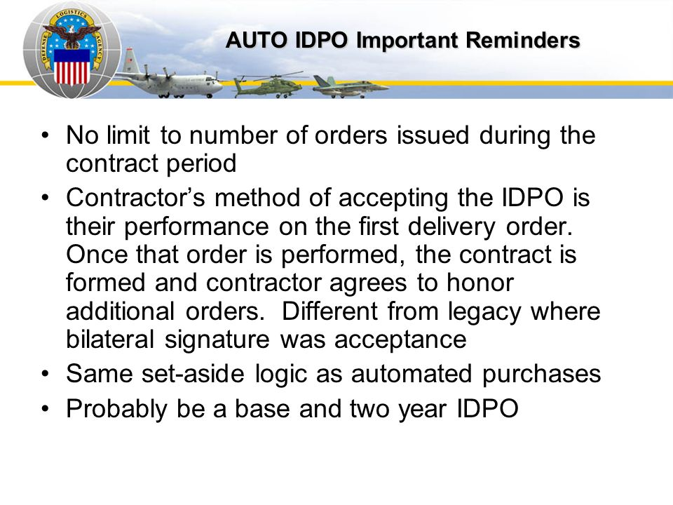 Auto IDPOs No limit to number of orders issued during the contract period Contractors method of accepting the IDPO is their performance on the first d