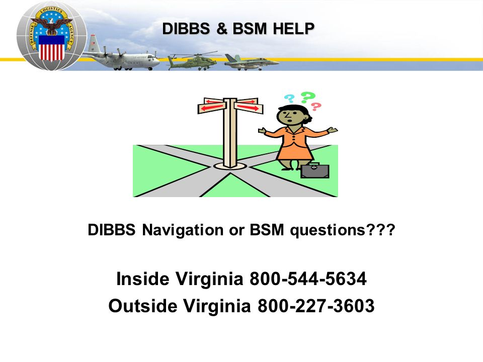 Auto IDPOs DIBBS Navigation or BSM questions??? Inside Virginia 800-544-5634 Outside Virginia 800-227-3603 DIBBS & BSM HELP