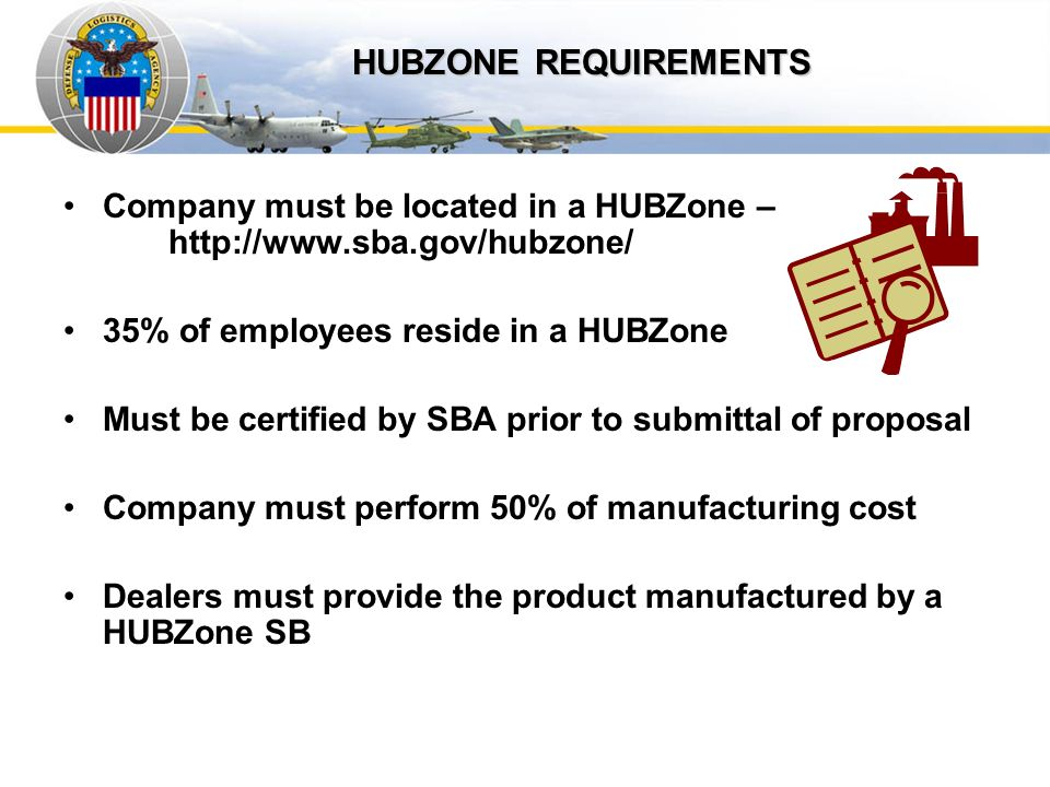 Auto IDPOs Company must be located in a HUBZone – http://www.sba.gov/hubzone/ 35% of employees reside in a HUBZone Must be certified by SBA prior to s